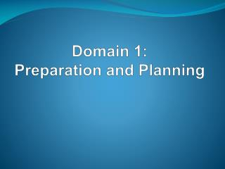 Domain  1:   Preparation  and Planning