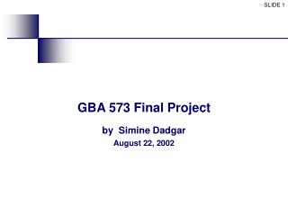 GBA 573 Final Project by Simine Dadgar August 22, 2002