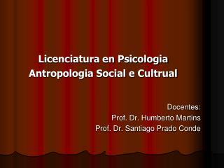 Licenciatura en Psicologia Antropologia Social e Cultrual Docentes: Prof. Dr. Humberto Martins