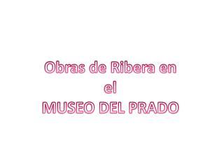 Obras de Ribera en el MUSEO DEL PRADO