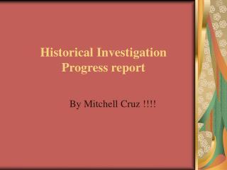 Historical Investigation Progress report