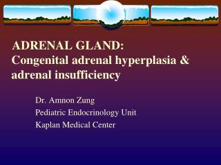 ADRENAL GLAND:    Congenital adrenal hyperplasia &    adrenal insufficiency