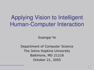 Applying Vision to Intelligent Human-Computer Interaction