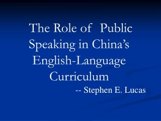 The Role of  Public Speaking in China's English-Language Curriculum -- Stephen E. Lucas