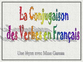 La Conjugaison  des Verbes en Fran ais