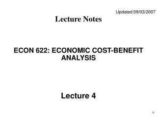 Updated:09/03/2007 Lecture Notes ECON 622: ECONOMIC COST-BENEFIT ANALYSIS Lecture 4