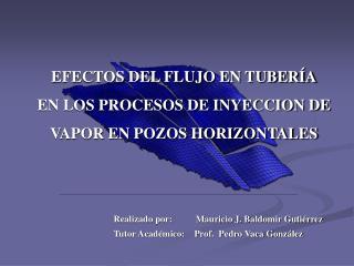 EFECTOS DEL FLUJO EN TUBERÍA EN LOS PROCESOS DE INYECCION DE VAPOR EN POZOS HORIZONTALES