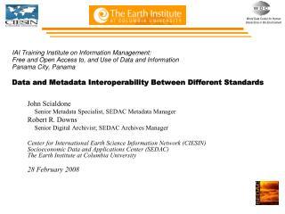John Scialdone Senior Metadata Specialist, SEDAC Metadata Manager Robert R. Downs
