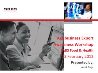 Agribusiness Export  Awareness Workshop  SABS Food & Health 23 February 2012 Presented by: