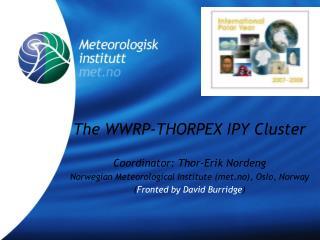 The WWRP-THORPEX IPY Cluster Coordinator: Thor-Erik Nordeng