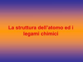 La struttura dell�atomo ed i legami chimici