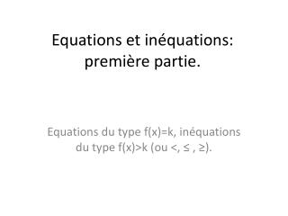 Equations et in�quations: premi�re partie.