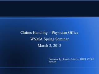 Claims Handling – Physician Office WSMA Spring Seminar March 2, 2013