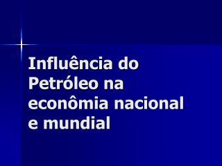 Influência do Petróleo na econômia nacional e mundial