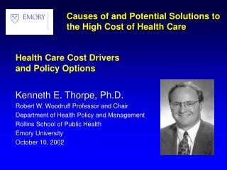 Health Care Cost Drivers  and Policy Options Kenneth E. Thorpe, Ph.D.