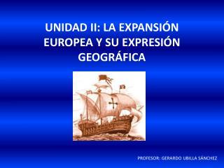 UNIDAD II: LA EXPANSI N EUROPEA Y SU EXPRESI N GEOGR FICA