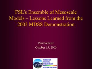 FSL's Ensemble of Mesoscale Models – Lessons Learned from the 2003 MDSS Demonstration