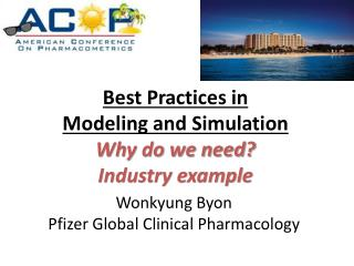 Best Practices in Modeling and Simulation Why do we need?  Industry example