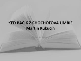 KEĎ BÁČIK Z CHOCHOĽOVA UMRIE Martin Kukučín