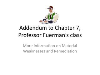 Addendum to Chapter 7, Professor  Fuerman's  class