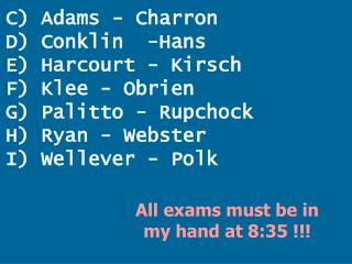 C) Adams - Charron D) Conklin  -Hans E) Harcourt - Kirsch F) Klee - Obrien G) Palitto - Rupchock