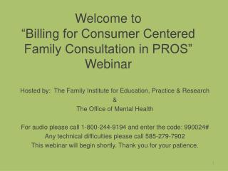 "Welcome to  ""Billing for Consumer Centered Family Consultation in PROS"" Webinar"