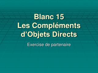 Blanc 15 Les Compléments d'Objets Directs
