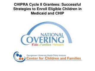 CHIPRA Cycle II Grantees: Successful Strategies to Enroll Eligible Children in Medicaid and CHIP