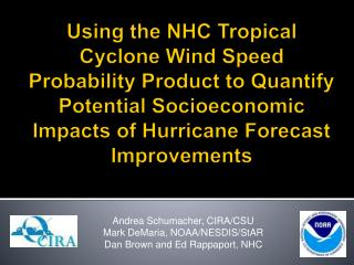 Andrea Schumacher, CIRA/CSU Mark DeMaria, NOAA/NESDIS/StAR Dan Brown and Ed Rappaport, NHC