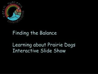 Finding the Balance   Learning about Prairie Dogs Interactive Slide Show