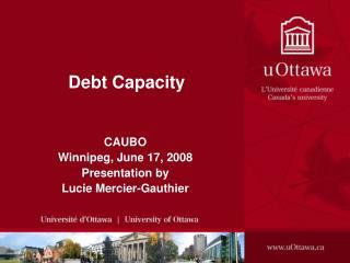 CAUBO Winnipeg, June 17, 2008 Presentation by  Lucie Mercier-Gauthier