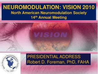 NEUROMODULATION: VISION 2010 North American Neuromodulation Society 14 th  Annual Meeting