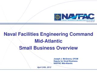 Joseph J. McGrenra, CFCM Deputy for Small Business NAVFAC Mid-Atlantic