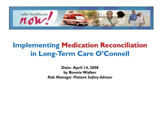 Implementing  Medication Reconciliation in Long-Term Care O'Connell Date:  April 14, 2008