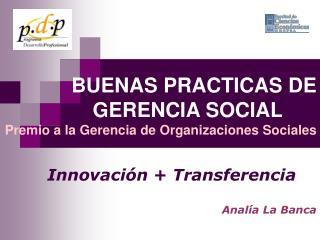 BUENAS PRACTICAS DE GERENCIA SOCIAL Premio a la Gerencia de Organizaciones Sociales