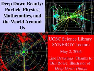 Deep Down Beauty: Particle Physics, Mathematics, and the World Around Us