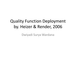 Quality Function Deployment by. Heizer & Render, 2006