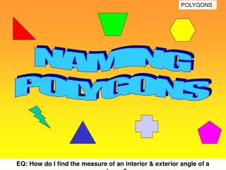 EQ: How do I find the measure of an interior  exterior angle of a polygon