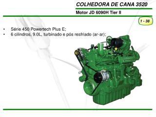 Série 450 Powertech Plus E;      6 cilindros, 9.0L, turbinado e pós resfriado (ar-ar);