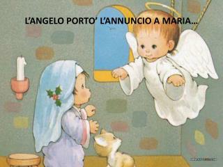 L'ANGELO PORTO' L'ANNUNCIO A MARIA…