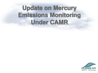 Update on Mercury  Emissions Monitoring  Under CAMR