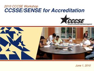 2010 CCCSE Workshop  CCSSE/SENSE for Accreditation