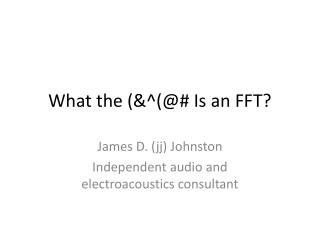 What the (&^(@# Is an FFT?