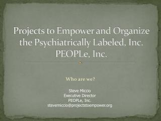 Projects to Empower and Organize the Psychiatrically Labeled, Inc. PEOPLe, Inc.