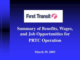 Summary of Benefits, Wages, and Job Opportunities for  PRTC Operation March 29, 2003