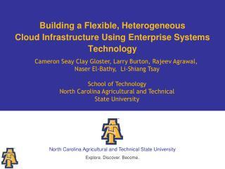 Building a Flexible, Heterogeneous  Cloud Infrastructure Using Enterprise Systems Technology
