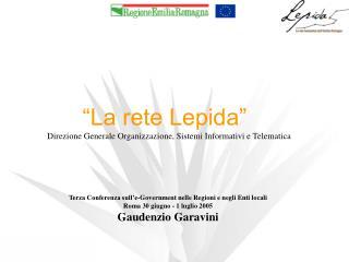 """""""La rete Lepida""""   Direzione Generale Organizzazione, Sistemi Informativi e Telematica"""