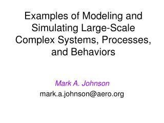 Examples of Modeling and Simulating Large-Scale Complex Systems, Processes, and Behaviors