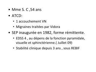 Mme S. C ,54 ans ATCD:  1 accouchement VN Migraines trait�es par Vidora