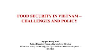 FOOD SECURITY IN VIETNAM – CHALLENGES AND POLICY